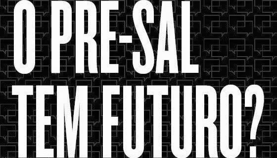 o presal tem futuro?